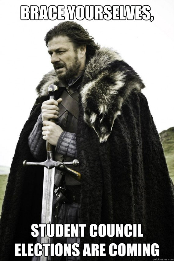 Brace yourselves, Student council elections are coming - Brace yourselves, Student council elections are coming  Brace yourself