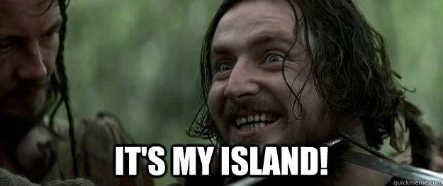it's my island! -  it's my island!  Its my island!