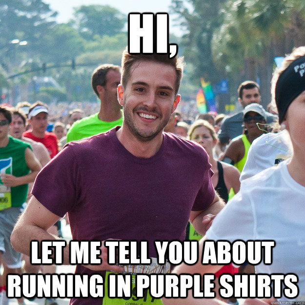 hi, let me tell you about running in purple shirts