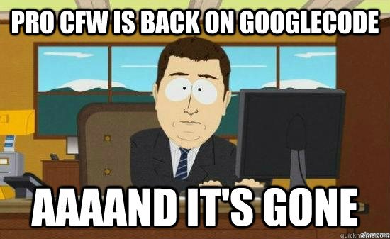 Pro CFW is back on googlecode AAAAND IT'S GONE - Pro CFW is back on googlecode AAAAND IT'S GONE  Misc
