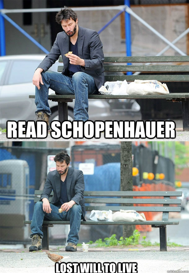 Read Schopenhauer Lost will to live  Sad Keanu