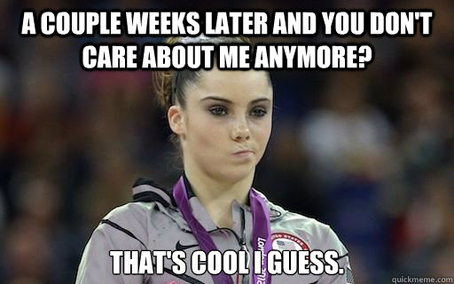 A couple weeks later and you don't care about me anymore? that's cool i guess.
