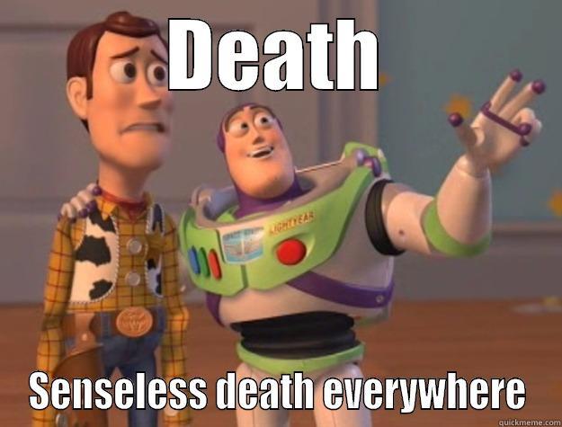 DEATH SENSELESS DEATH EVERYWHERE Toy Story