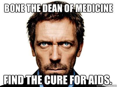Bone the Dean of Medicine Find the cure for AIDS.