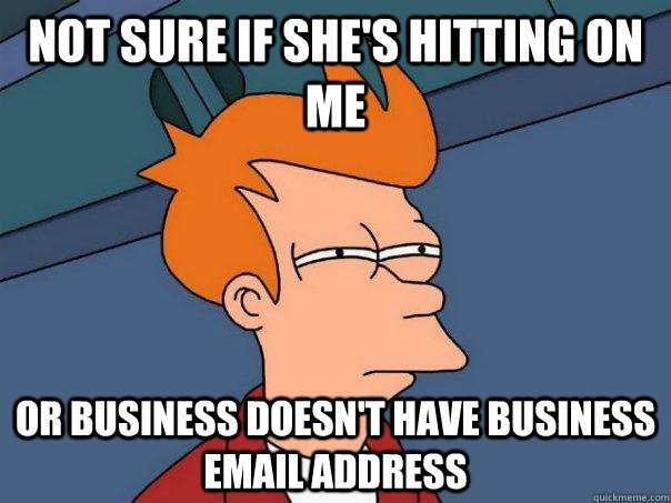 Not sure if she's hitting on me or business doesn't have business email address - Not sure if she's hitting on me or business doesn't have business email address  Futurama Fry