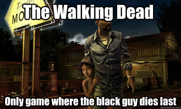 The Walking Dead Only game where the black guy dies last