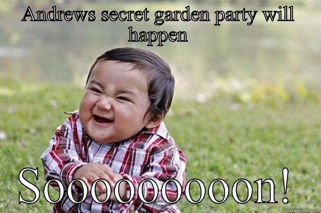 ANDREWS SECRET GARDEN PARTY WILL HAPPEN SOOOOOOOOON! Evil Toddler