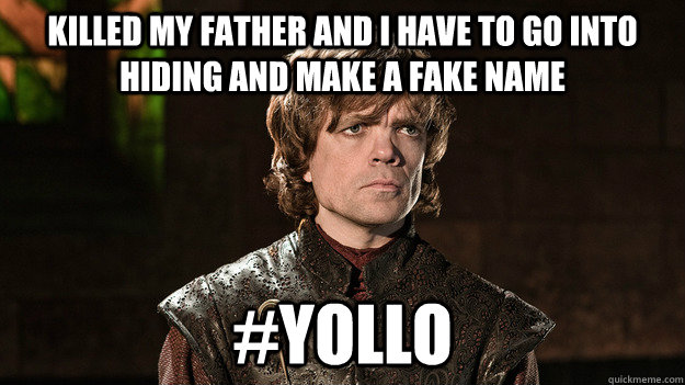 Killed my father and I have to go into hiding and make a fake name #yollo - Killed my father and I have to go into hiding and make a fake name #yollo  Misc