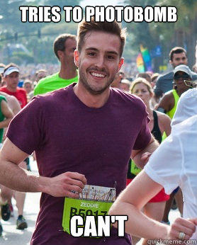 Tries to photobomb Can't - Tries to photobomb Can't  Ridiculously photogenic guy
