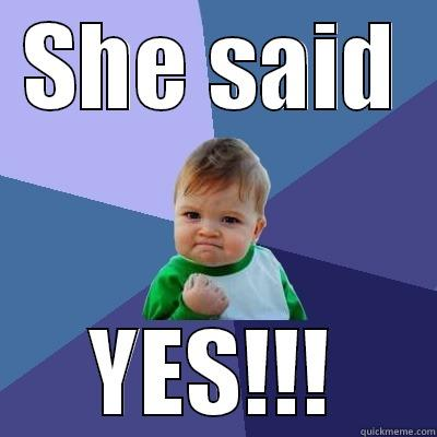 Yes baby - SHE SAID YES!!! Success Kid