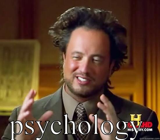 PSYCHOLOGY Ancient Aliens