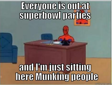 EVERYONE IS OUT AT SUPERBOWL PARTIES AND I'M JUST SITTING   HERE MUNKING PEOPLE Spiderman Desk