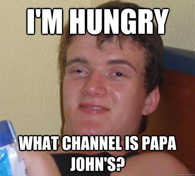 I'm Hungry What channel is papa John's? - I'm Hungry What channel is papa John's?  10 Guy