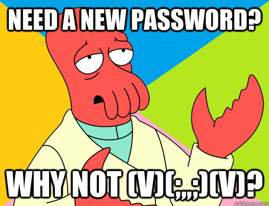 Need a new password? why not (V)(;,,;)(V)?