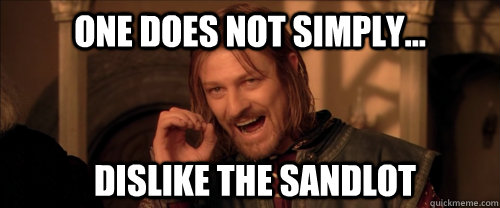 One does not simply... dislike the Sandlot - One does not simply... dislike the Sandlot  Mordor
