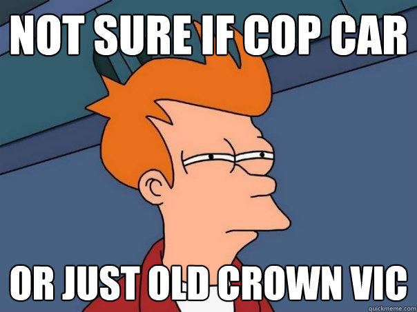 not sure if cop car Or just old crown vic - not sure if cop car Or just old crown vic  Futurama Fry