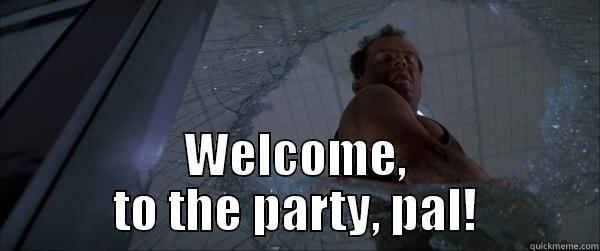 Die Hard Party -  WELCOME, TO THE PARTY, PAL! Misc