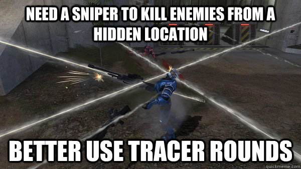 Need a sniper to kill enemies from a hidden location better use tracer rounds - Need a sniper to kill enemies from a hidden location better use tracer rounds  Misc