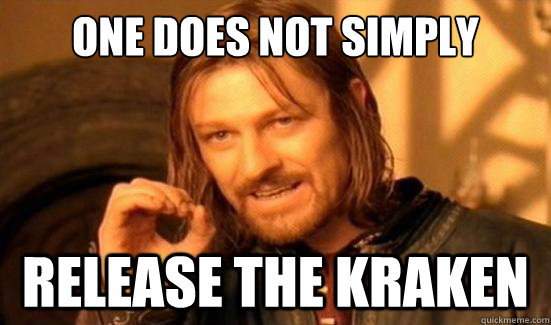 One Does Not Simply Release the Kraken - One Does Not Simply Release the Kraken  Boromir