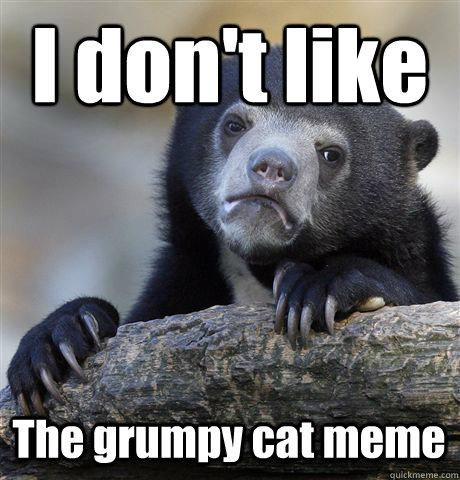 I don't like The grumpy cat meme - I don't like The grumpy cat meme  Misc