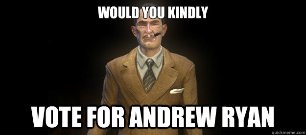 WOULD YOU KINDLY VOTE FOR ANDREW RYAN - WOULD YOU KINDLY VOTE FOR ANDREW RYAN  Good Guy Andrew Ryan