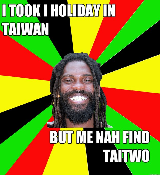 I took I Holiday in Taiwan but me nah find Taitwo - I took I Holiday in Taiwan but me nah find Taitwo  Jamaican Man