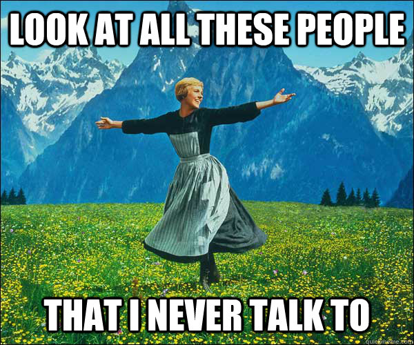 look at all these people that i never talk to - look at all these people that i never talk to  Sound of Music