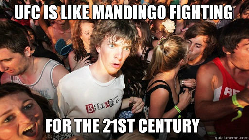 UFC is like mandingo fighting  for the 21st century - UFC is like mandingo fighting  for the 21st century  Sudden Clarity Clarence