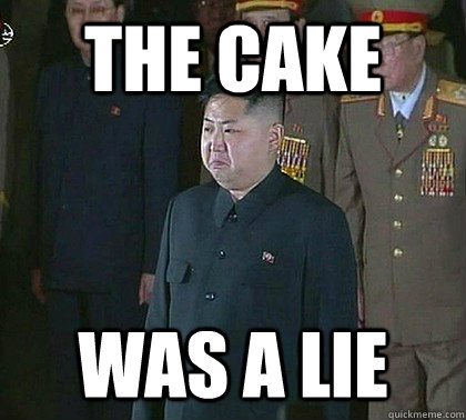 the cake was a lie  Sad Kim Jong Un