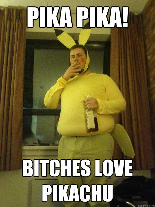 Pika Pika! Bitches love Pikachu