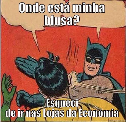 ONDE ESTÁ MINHA BLUSA? ESQUECI DE IR NAS LOJAS DA ECONOMIA Batman Slapping Robin