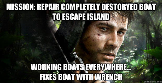 Mission: Repair completely destoryed boat to escape island Working boats everywhere... fixes boat with wrench - Mission: Repair completely destoryed boat to escape island Working boats everywhere... fixes boat with wrench  Far Cry 3 Logic