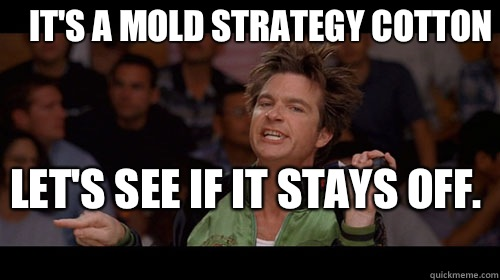It's a mold strategy Cotton Let's see if it stays off.  - It's a mold strategy Cotton Let's see if it stays off.   Bold Move Cotton