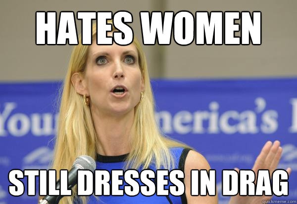 Hates women Still dresses in drag - Hates women Still dresses in drag  Scientifically Challenged Coulter