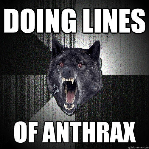 doing lines of anthrax - doing lines of anthrax  Insanity Wolf
