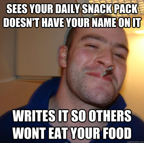 sees your daily snack pack doesn't have your name on it writes it so others wont eat your food - sees your daily snack pack doesn't have your name on it writes it so others wont eat your food  Misc