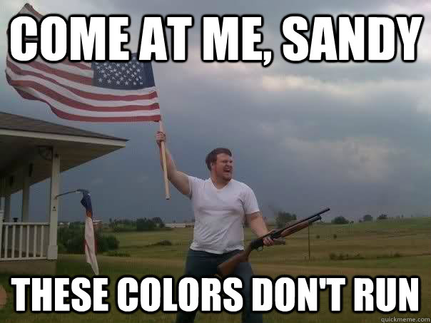 Come at me, sandy These colors don't run - Come at me, sandy These colors don't run  Overly Patriotic American