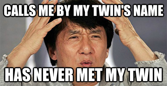 calls me by my twin's name has never met my twin - calls me by my twin's name has never met my twin  Confused Jackie Chan
