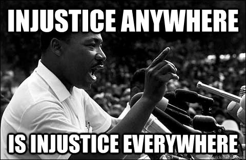 Injustice Anywhere Is Injustice everywhere - Injustice Anywhere Is Injustice everywhere  MLK meme