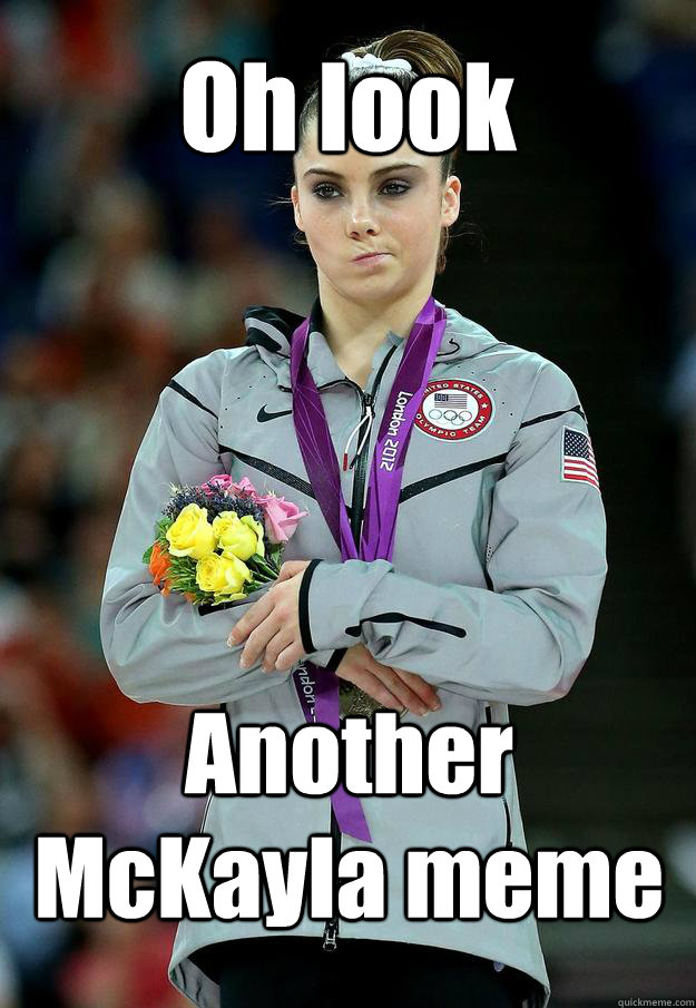 Oh look Another McKayla meme