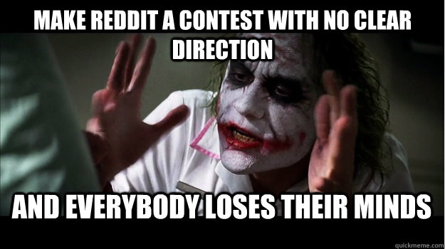 Make Reddit a contest with no clear direction and everybody loses their minds - Make Reddit a contest with no clear direction and everybody loses their minds  Joker Mind Loss