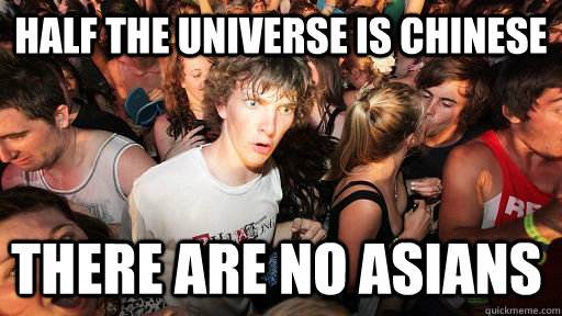 Half the universe is chinese there are no asians  - Half the universe is chinese there are no asians   Sudden Clarity Clarence