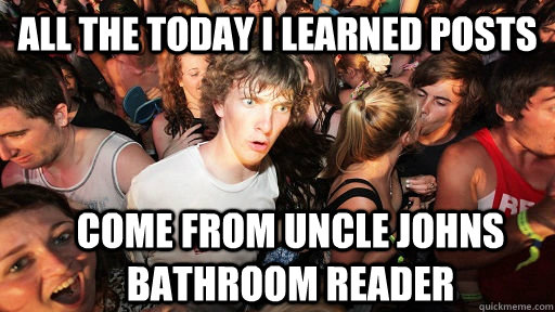 All the Today i learned posts Come from Uncle johns bathroom reader - All the Today i learned posts Come from Uncle johns bathroom reader  Sudden Clarity Clarence