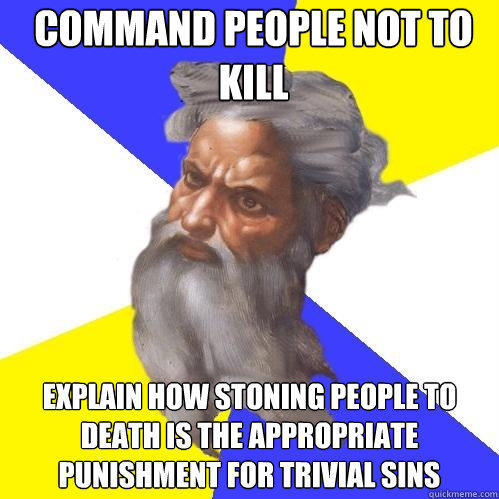 Command people not to kill explain how stoning people to death is the appropriate punishment for trivial sins - Command people not to kill explain how stoning people to death is the appropriate punishment for trivial sins  Advice God