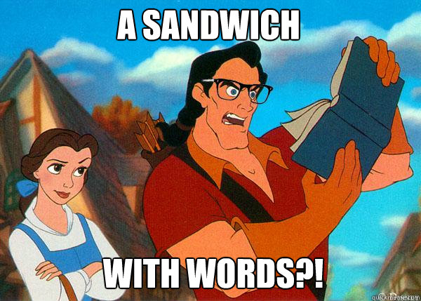 a sandwich with words?!  Hipster Gaston