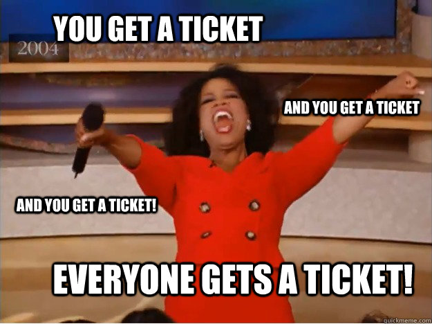You get a ticket everyone gets a ticket! and you get a ticket and you get a ticket! - You get a ticket everyone gets a ticket! and you get a ticket and you get a ticket!  oprah you get a car