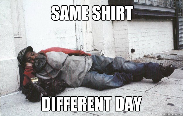same shirt different day - same shirt different day  Bum Ass Nigga