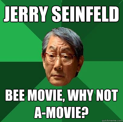 Jerry Seinfeld Bee Movie, Why not A-movie? - Jerry Seinfeld Bee Movie, Why not A-movie?  High Expectations Asian Father