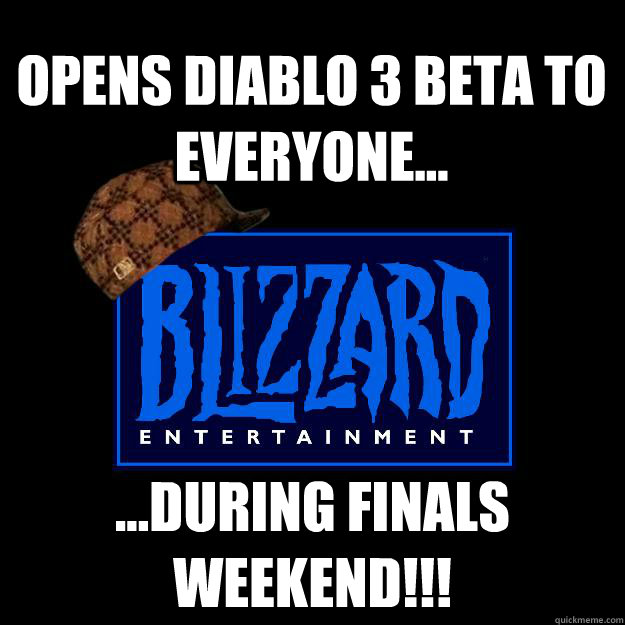 OPENS DIABLO 3 BETA TO EVERYONE... ...DURING finals weekend!!!