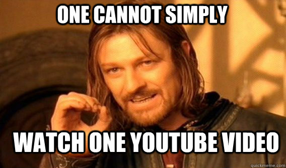 One cannot simply  watch one youtube video - One cannot simply  watch one youtube video  Boromir